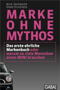 Marke ohne Mythos – Das erste ehrliche Markenbuch oder warum so viele Menschen einen MINI brauchen